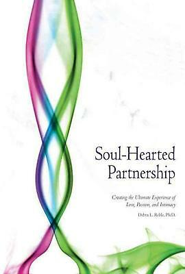 Soul-Hearted Partnership: Creating the Ultimate Experience of Love, Passion, and