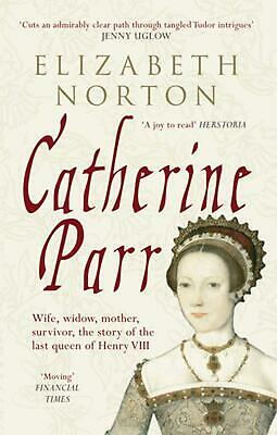 Catherine Parr: Wife, widow, mother, survivor, the story of the last queen of He