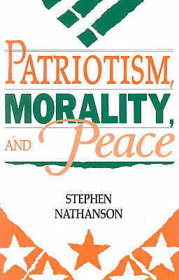 Patriotism, Morality, and Peace by Nathanson, Stephen