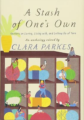 A Stash of One's Own: Knitters on Loving, Living, Clara Parkes, New