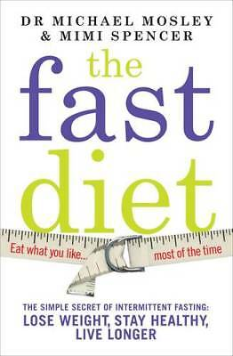 The Fast Diet: The Secret of Intermittent Fastin, Mimi Spencer, Michael Mosley,