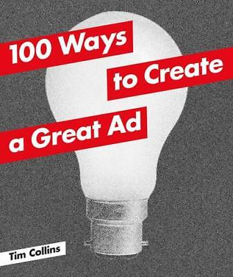 100 Ways to Create a Great Ad, Collins, Tim, New