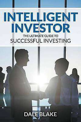 Intelligent Investor: The Ultimate Guide to Successful Investing by Blake, Dale