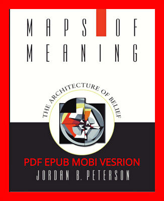 Maps of Meaning: The Architecture of Belief by Jordan B. Peterson