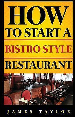 How to Start a Bistro Style Restaurant by Taylor, James -Paperback