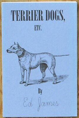 Pit Bull History book. Terrier Dogs, ETC. by Ed James (1873 facsimile reprint)