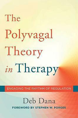 The Polyvagal Theory in Therapy: Engaging the Rhythm of Regulation by Deb A. Dan