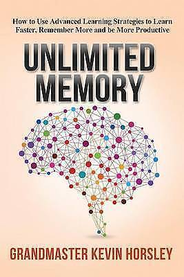 Unlimited Memory How Use Advanced Learning Strategies Lear by Horsley Kevin