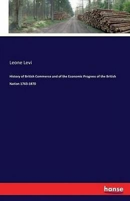 History of British Commerce and of the Economic Progress of the B by Levi, Leone