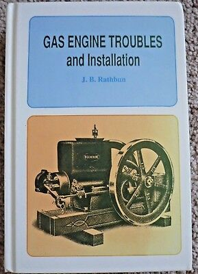 Gas Engine Troubles and Installation Book by J.B. Rathbun 1911 reprinted in 1995
