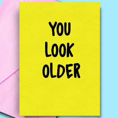 Humour Birthday Card For Husband You Look Older Cheeky Sarcasm Funny