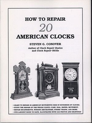 How To Repair 20 American Clocks By Steven Conover- Book