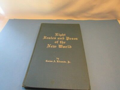 Eight Reales and Pesos of The New World by Carlos Elizondo FIRST EDITION