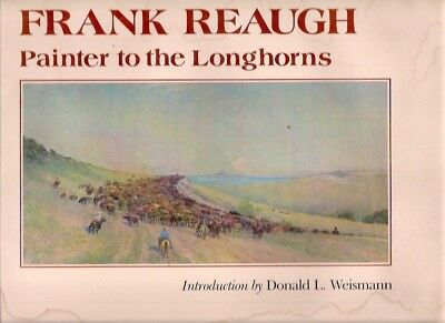"""FRANK REAUGH  1985  1st ED!  """"PAINTER TO THE LONGHORNS""""   61 COLOR PLATES"""