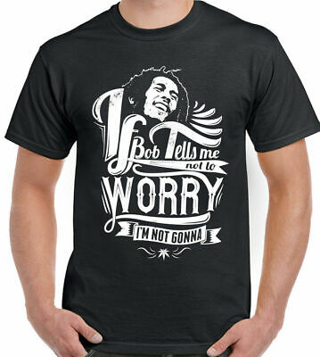 If Bob Tells Me Not To Worry Mens Reggae T-Shirt Marley Jamaica And The Wailers