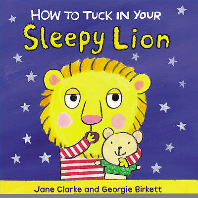 How To Tuck In Your Sleepy Lion - Clarke,jane
