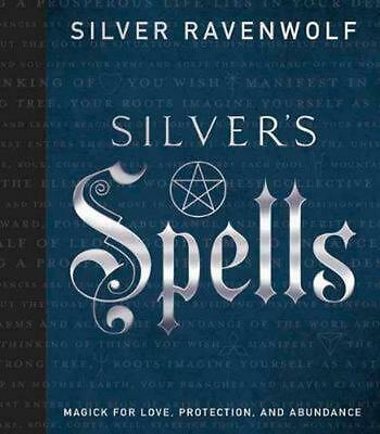 Silver's Spells: Magick for Love, Protection, and Abundance by Silver Ravenwolf