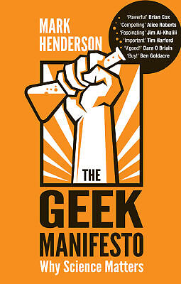 Mark Henderson - The Geek Manifesto: Why science matters (Paperback)