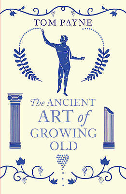 Ancient Art Of Growing Old The - Payne,tom