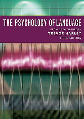 The Psychology of Language: From Data to Theory by Harley, Trevor A.