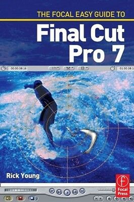 The Focal Easy Guide to Final Cut Pro 7 Young, Rick Focal Press