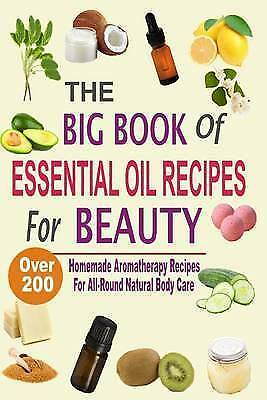 The Big Book of Essential Oil Recipes for Beauty: Over 200 Homema by Hawley, Mel
