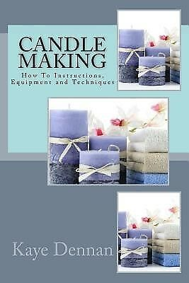 Candle Making: How to Instructions, Equipment and Techniques by Dennan, Kaye
