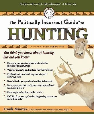 The Politically Incorrect Guide to Hunting by Miniter, Frank -Paperback