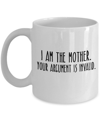 I Am The Mother - Your Argument Is Invalid - Coffee Mug for Mom- 11OZ Coffee Mug