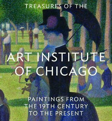 Treasures of the Art Institute of Chicago: Paintings from the 19th Century to th