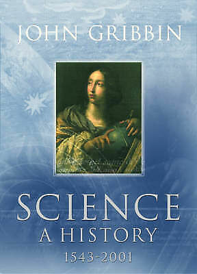 Science: A History 1543-2001 by John Gribbin (Hardback, 2002)