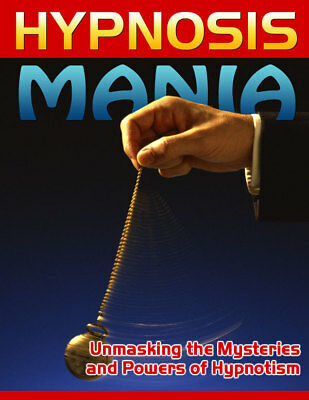 Hypnosis Mania Unmasking Mysteries & Power Of Hypnotism How To Hypnotize Someone