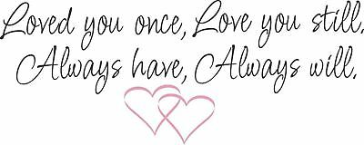 LOVED YOU ONCE LOVE YOU STILL vinyl wall art sticker home heart two colour decal