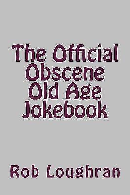 The Official Obscene Old Age Jokebook by Loughran, Rob -Paperback