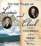 On the Trail of Lewis & Clark: Yesterday and Today ( Yenne, Bill ) Used -