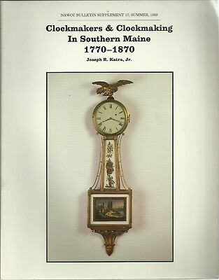 NAWCC Supplement 17 Clockmakers & Clockmaking in Southern Maine 1770-1870
