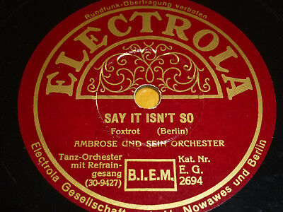 Ambrose SAY IT ISN'T SO Foxtrot Schellackplatte ELECTROLA Grammophon Shellac+