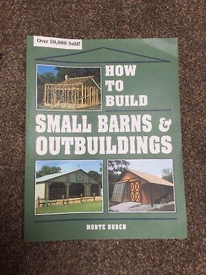 How To Build Small Barns And Outbuildings By Monte Burch