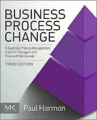 Business Process Change: A Business Process Management Guide for BPM Professiona