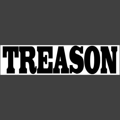 TREASON (black-white) Bumper Sticker    $2.79  BUY 2 GET 1 FREE & FREE SHIPPING