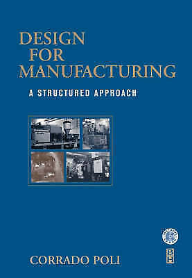 Design for Manufacturing: A Structured Approach by Corrado Poli