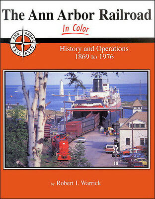 The ANN ARBOR Railroad in Color: History and Operations 1869 to 1976 (NEW BOOK)