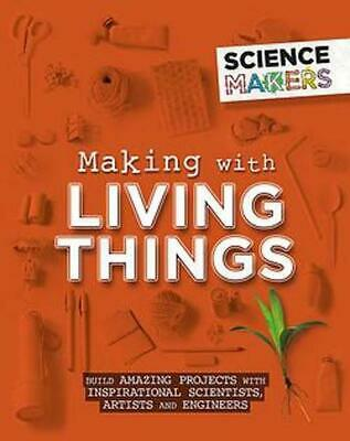 Science Makers: Making With Living Things by Anna Claybourne Hardcover Book Free