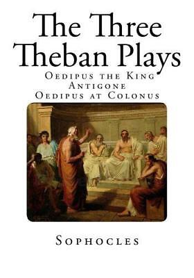 The Three Theban Plays: Antigone - Oedipus the King - Oedipus at Colonus (Theban