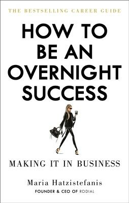 How to Be an Overnight Success by Maria Hatzistefanis  9781529102666