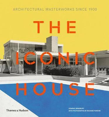 Iconic House: Architectural Masterworks Since 1900 by Dominic Bradbury Hardcover