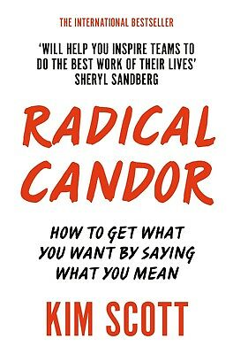 Radical Candor: How to Get What You Want by Saying What You Mean_9781509845385