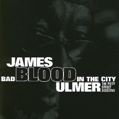 James 'Blood' Ulmer-Bad Blood in the City: The Piety Street Sessions CD Like New