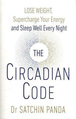 NEW > The Circadian Code : Lose weight/ Energy/Sleep Dr. Satchidananda Panda