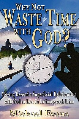 Why Not Waste Time with God? by Evans, Michael -Paperback